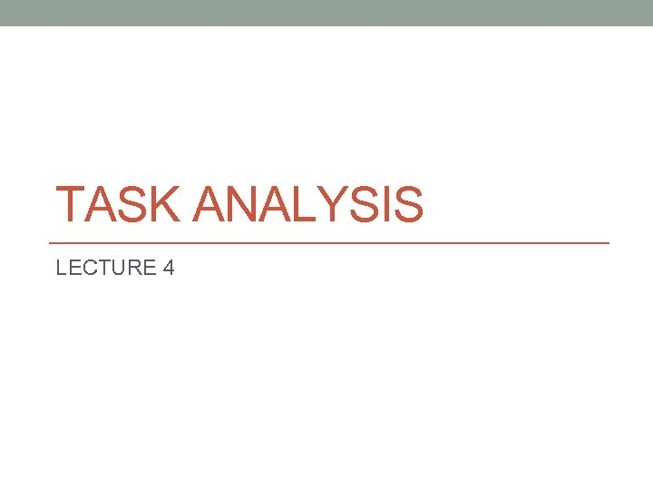 TASK ANALYSIS LECTURE 4