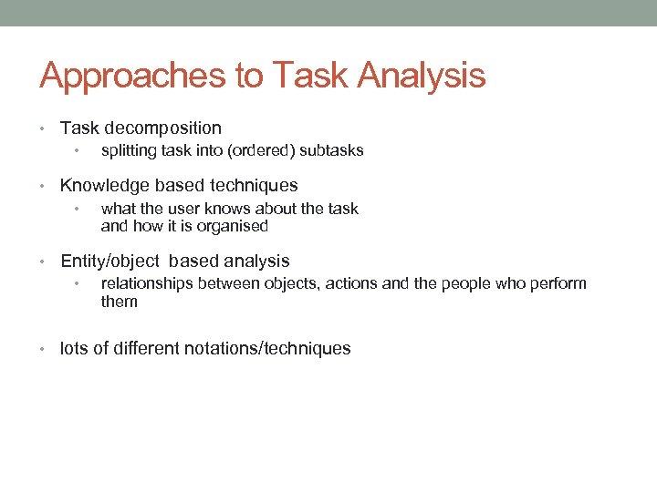 Approaches to Task Analysis • Task decomposition • splitting task into (ordered) subtasks •