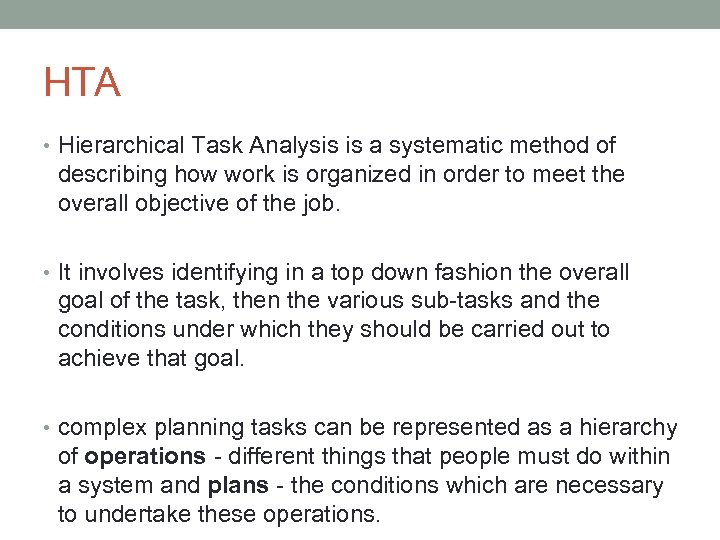 HTA • Hierarchical Task Analysis is a systematic method of describing how work is