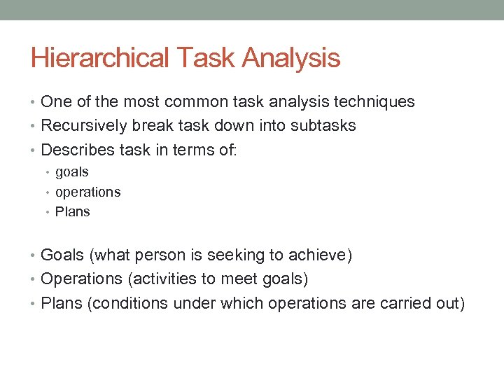 Hierarchical Task Analysis • One of the most common task analysis techniques • Recursively