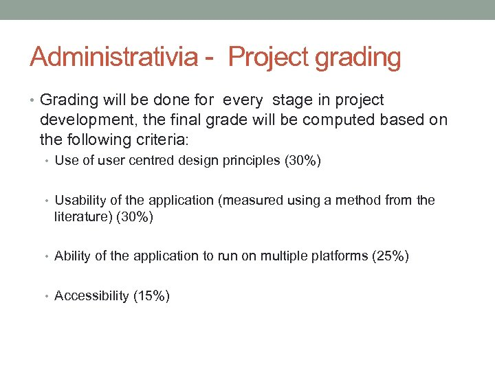 Administrativia - Project grading • Grading will be done for every stage in project