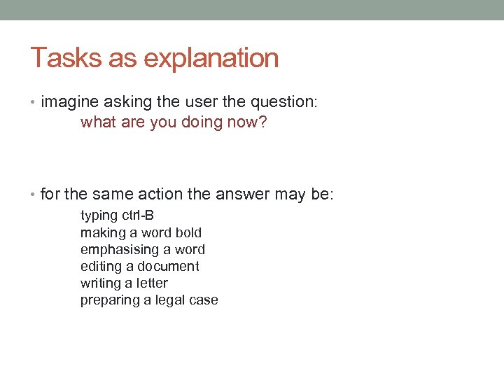 Tasks as explanation • imagine asking the user the question: what are you doing