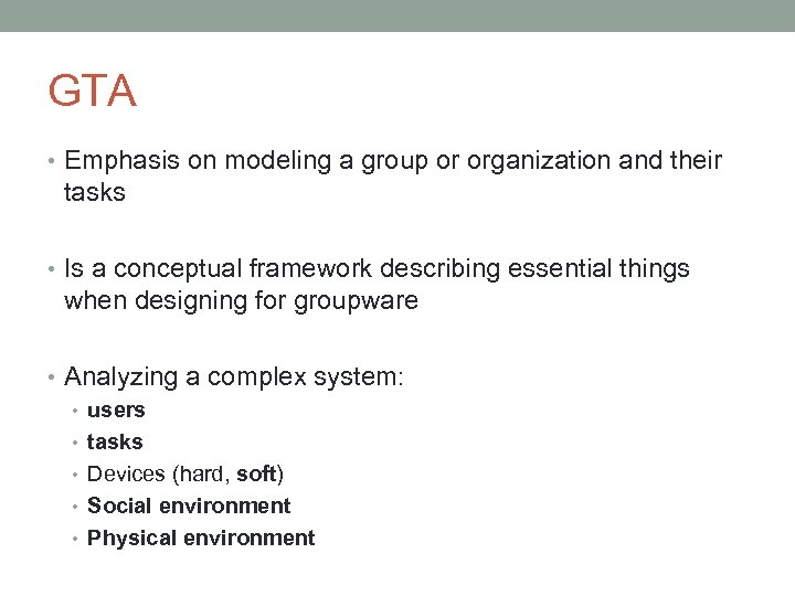 GTA • Emphasis on modeling a group or organization and their tasks • Is