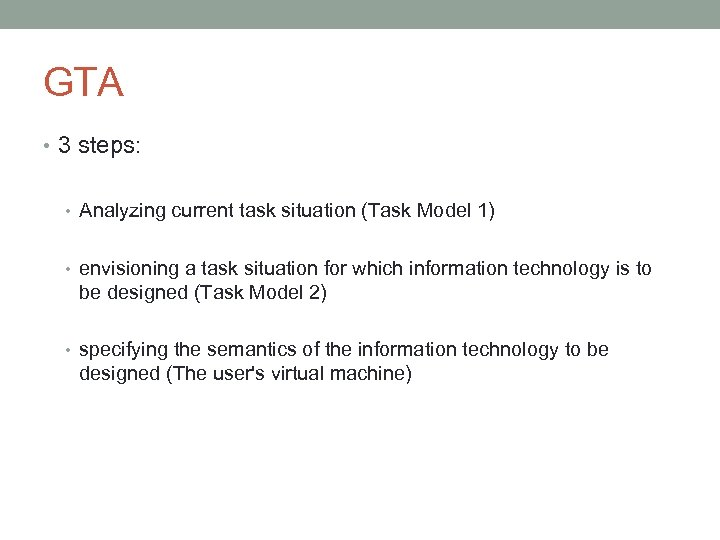 GTA • 3 steps: • Analyzing current task situation (Task Model 1) • envisioning