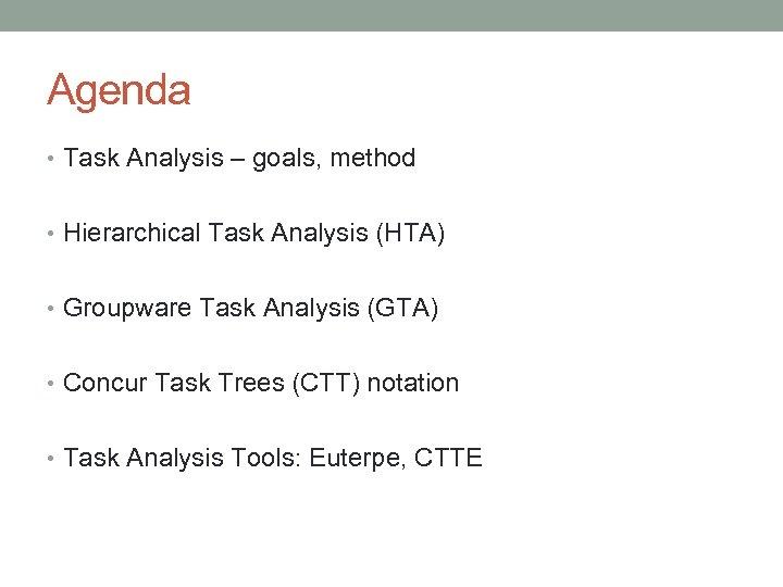Agenda • Task Analysis – goals, method • Hierarchical Task Analysis (HTA) • Groupware