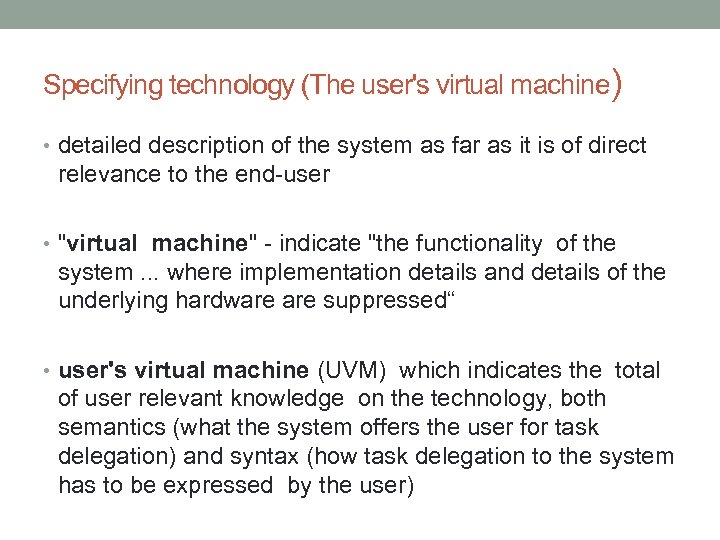 Specifying technology (The user's virtual machine) • detailed description of the system as far
