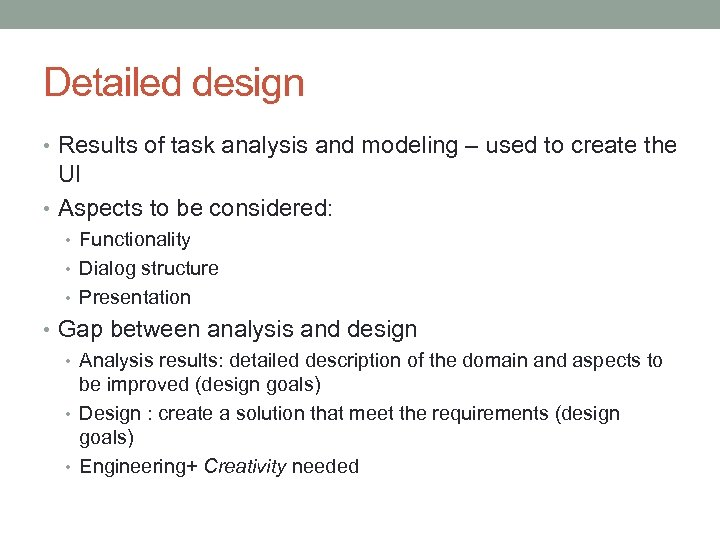 Detailed design • Results of task analysis and modeling – used to create the