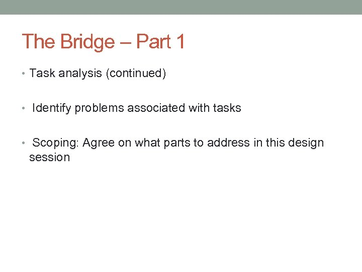 The Bridge – Part 1 • Task analysis (continued) • Identify problems associated with