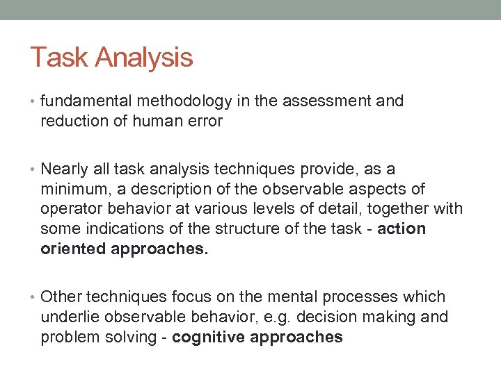 Task Analysis • fundamental methodology in the assessment and reduction of human error •
