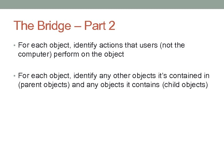 The Bridge – Part 2 • For each object, identify actions that users (not