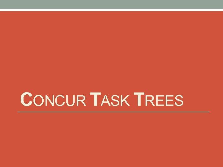 CONCUR TASK TREES