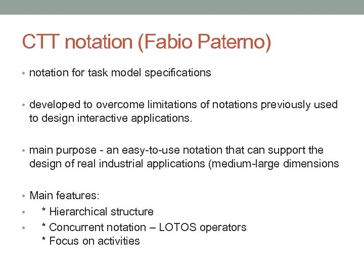 CTT notation (Fabio Paterno) • notation for task model specifications • developed to overcome