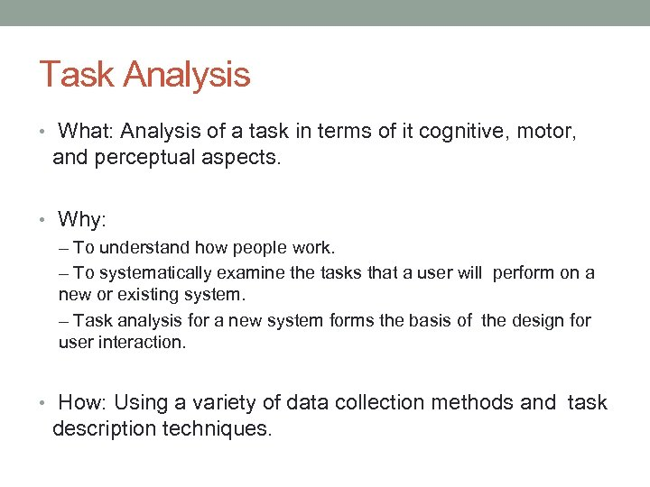 Task Analysis • What: Analysis of a task in terms of it cognitive, motor,