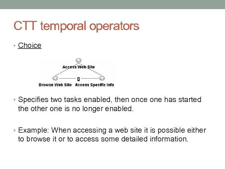 CTT temporal operators • Choice • Specifies two tasks enabled, then once one has
