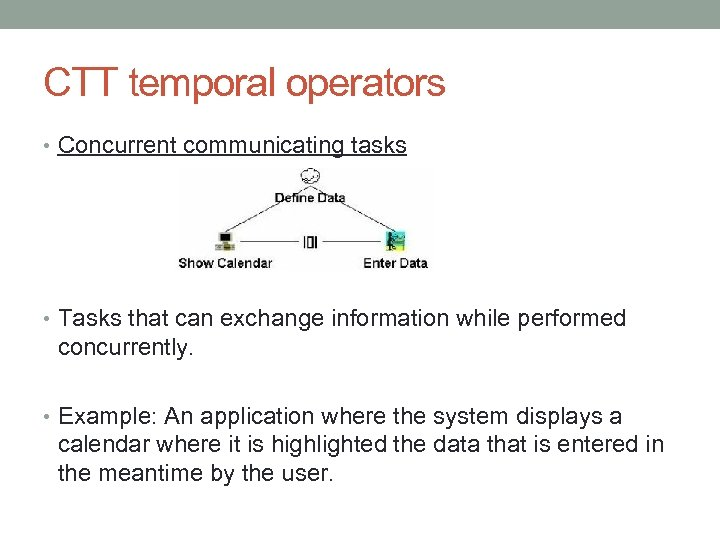 CTT temporal operators • Concurrent communicating tasks • Tasks that can exchange information while