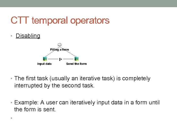 CTT temporal operators • Disabling • The first task (usually an iterative task) is
