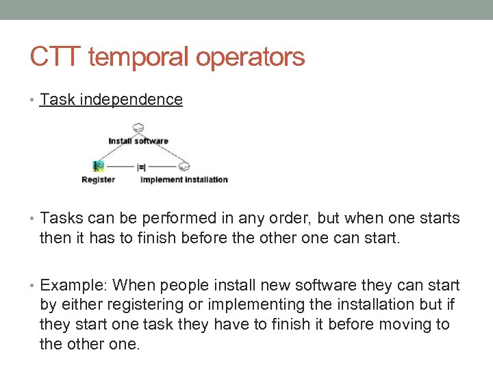 CTT temporal operators • Task independence • Tasks can be performed in any order,