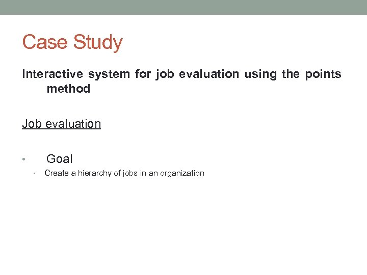 Case Study Interactive system for job evaluation using the points method Job evaluation Goal