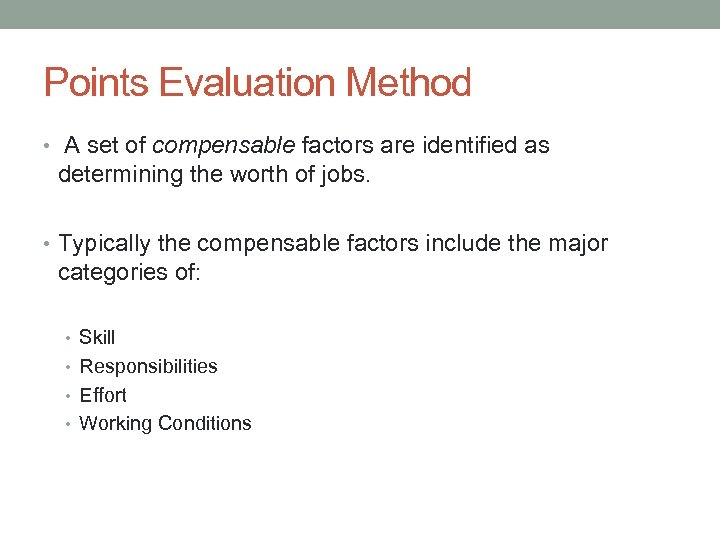 Points Evaluation Method • A set of compensable factors are identified as determining the
