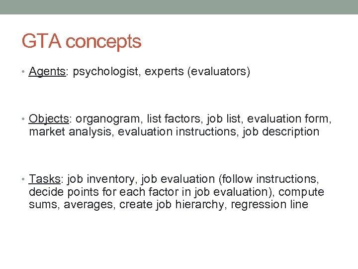GTA concepts • Agents: psychologist, experts (evaluators) • Objects: organogram, list factors, job list,