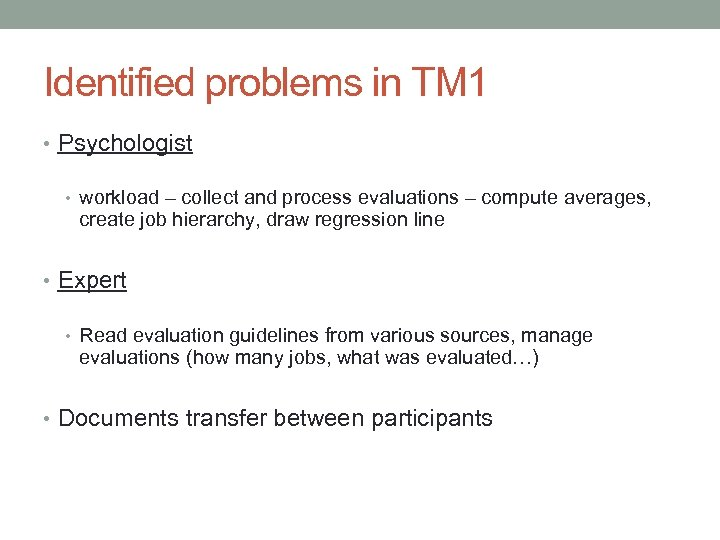 Identified problems in TM 1 • Psychologist • workload – collect and process evaluations