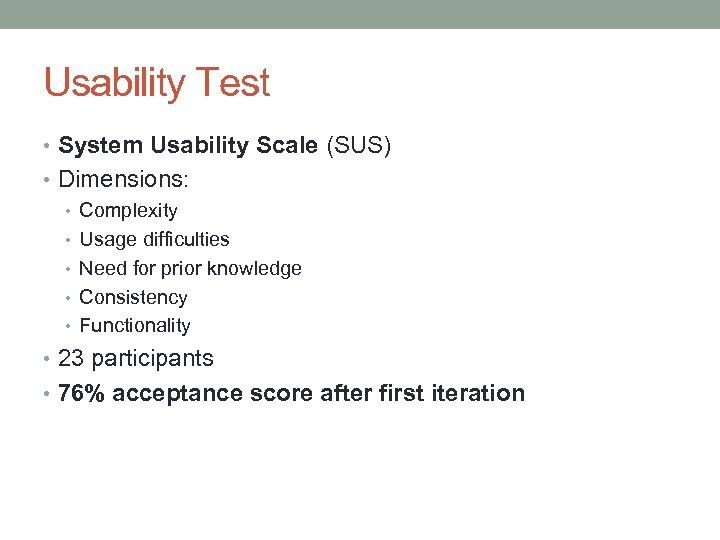 Usability Test • System Usability Scale (SUS) • Dimensions: • Complexity • Usage difficulties