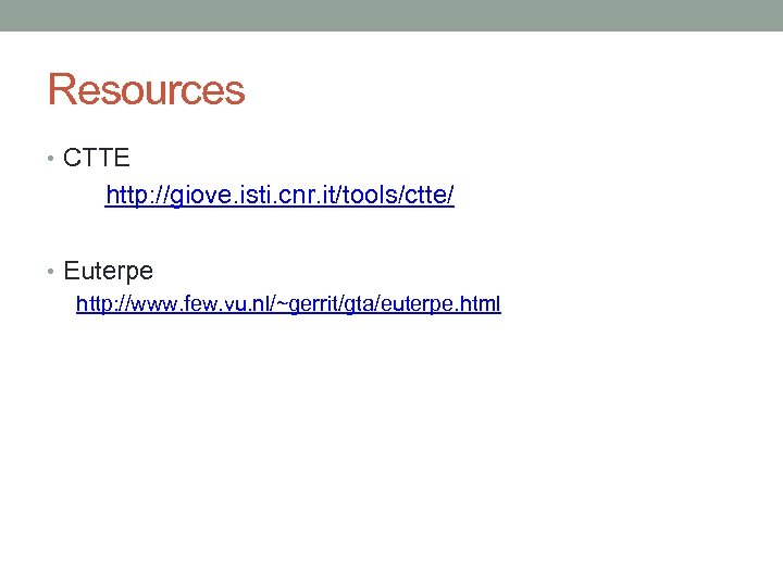 Resources • CTTE http: //giove. isti. cnr. it/tools/ctte/ • Euterpe http: //www. few. vu.