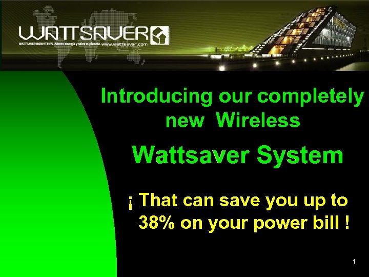 Introducing our completely new Wireless Wattsaver System ¡ That can save you up to
