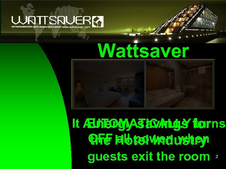 Wattsaver It AUTOMATICALLY for Energy savings turns OFF Hotel Industry the all power when