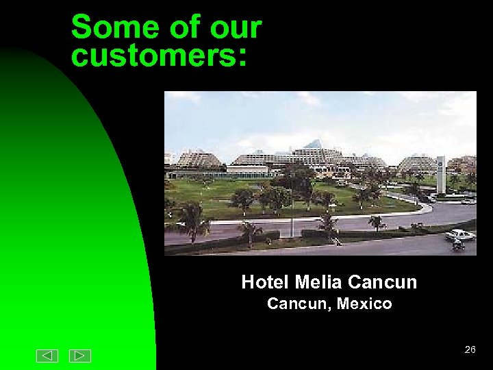 Some of our customers: Hotel Melia Cancun, Mexico 26