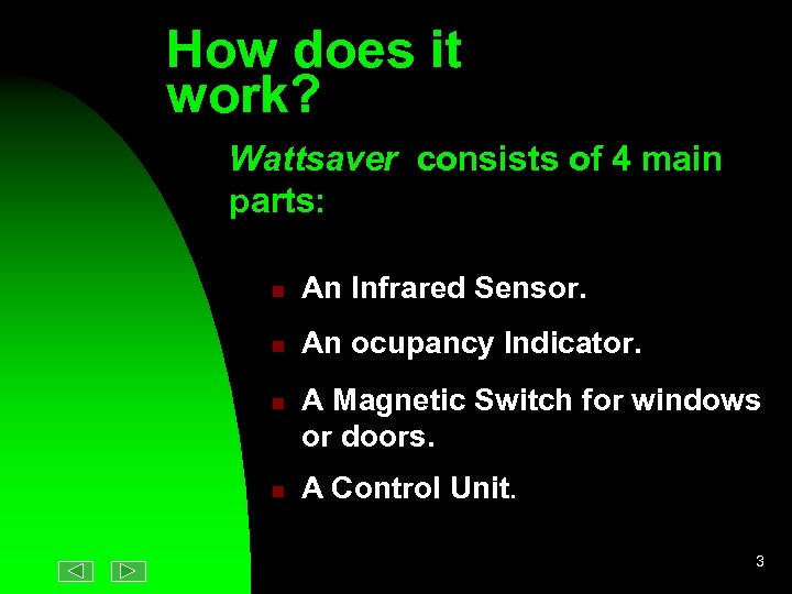 How does it work? Wattsaver consists of 4 main parts: n An Infrared Sensor.