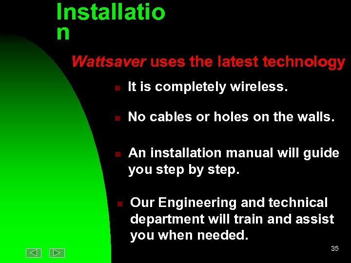 Installatio n Wattsaver uses the latest technology n It is completely wireless. n No