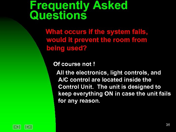 Frequently Asked Questions What occurs if the system fails, would it prevent the room