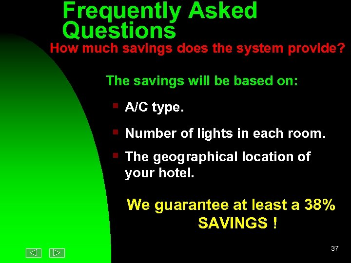 Frequently Asked Questions How much savings does the system provide? The savings will be
