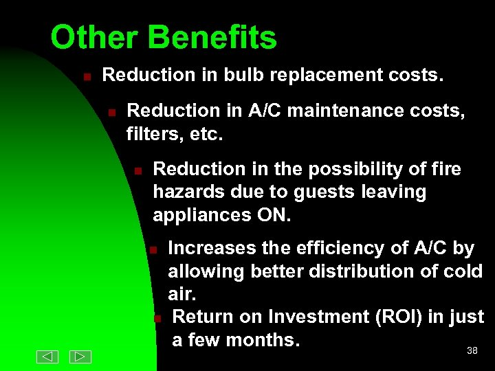 Other Benefits n Reduction in bulb replacement costs. n Reduction in A/C maintenance costs,