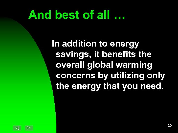 And best of all … In addition to energy savings, it benefits the overall