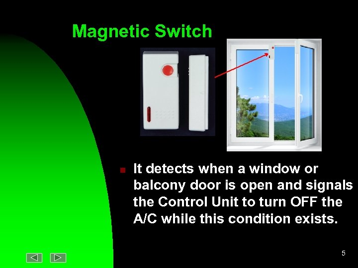 Magnetic Switch n It detects when a window or balcony door is open and