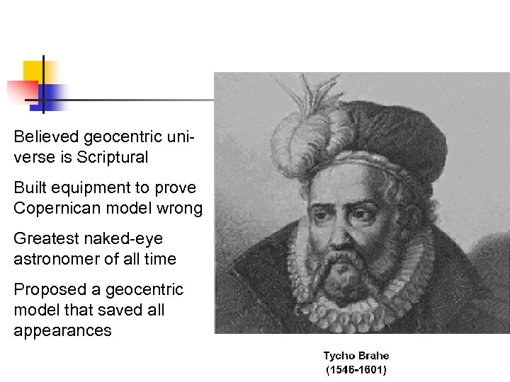 Believed geocentric universe is Scriptural Built equipment to prove Copernican model wrong Greatest naked-eye