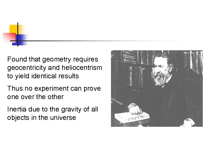 Found that geometry requires geocentricity and heliocentrism to yield identical results Thus no experiment
