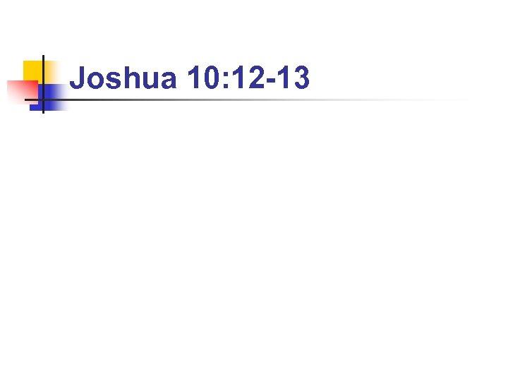 Joshua 10: 12 -13