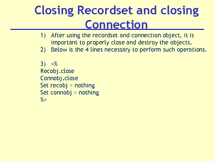 Closing Recordset and closing Connection 1) After using the recordset and connection object, it