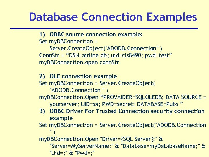Database Connection Examples 1) ODBC source connection example: Set my. DBConnection = Server. Create.