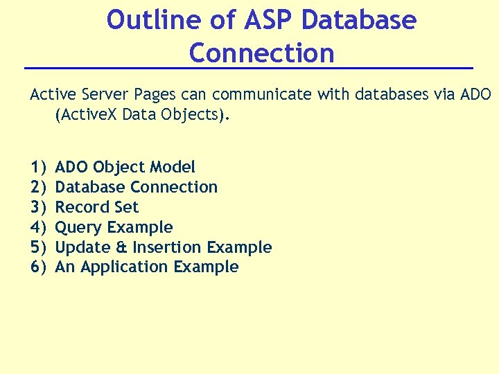 Outline of ASP Database Connection Active Server Pages can communicate with databases via ADO