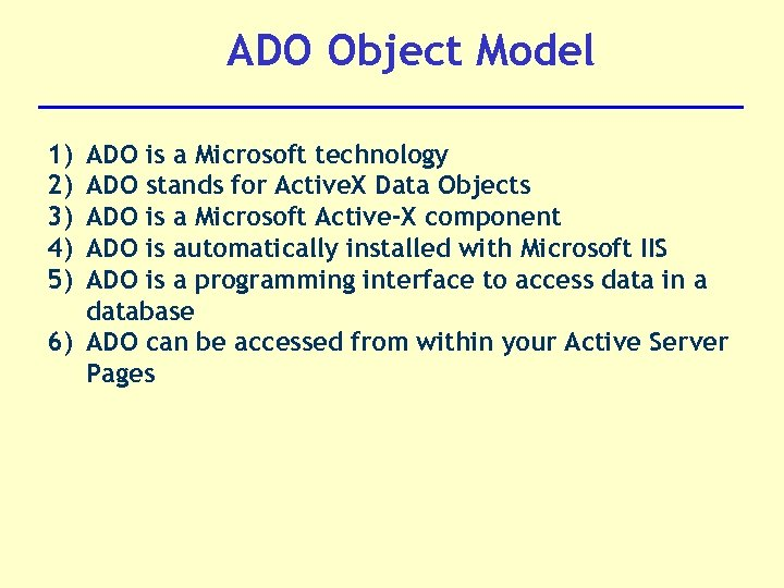 ADO Object Model 1) 2) 3) 4) 5) ADO is a Microsoft technology ADO