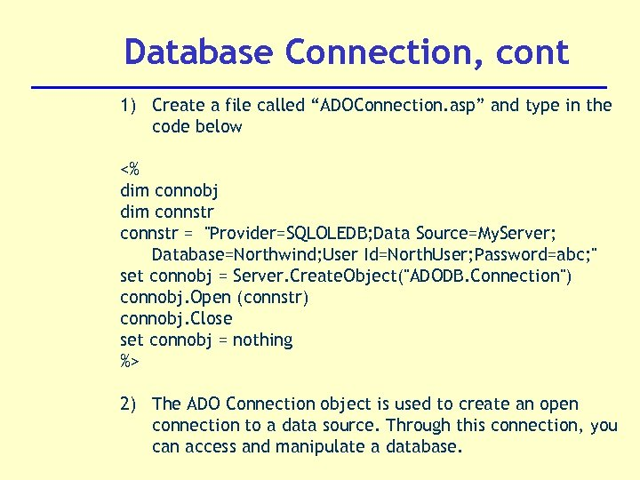 "Database Connection, cont 1) Create a file called ""ADOConnection. asp"" and type in the"