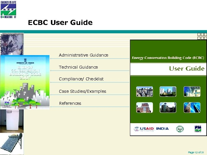 ECBC User Guide Administrative Guidance Technical Guidance Compliance/ Checklist Case Studies/Examples References Page 12