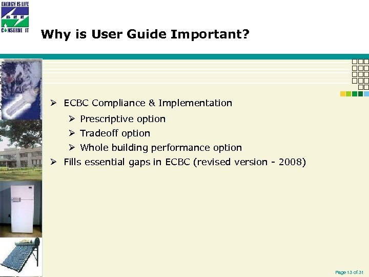 Why is User Guide Important? Ø ECBC Compliance & Implementation Ø Prescriptive option Ø