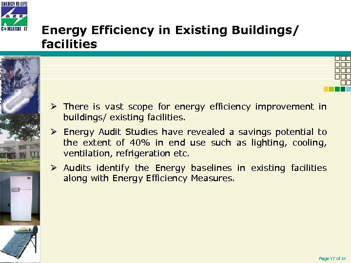 Energy Efficiency in Existing Buildings/ facilities Ø There is vast scope for energy efficiency