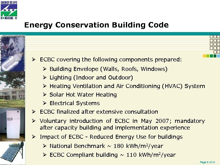 Energy Conservation Building Code Ø ECBC covering the following components prepared: Ø Building Envelope