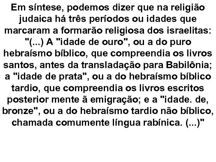 Em síntese, podemos dizer que na religião judaica há três períodos ou idades que